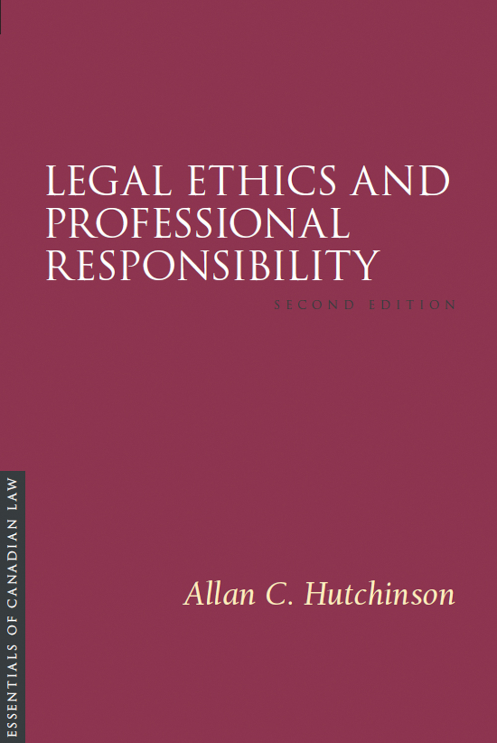 Book cover for Legal Ethics and Professional Responsibility by Allan C. Hutchinson. As a book in the Essentials of Canadian Law series, the cover is a solid burgundy colour with a simple type treatment in capital serif letters in white.