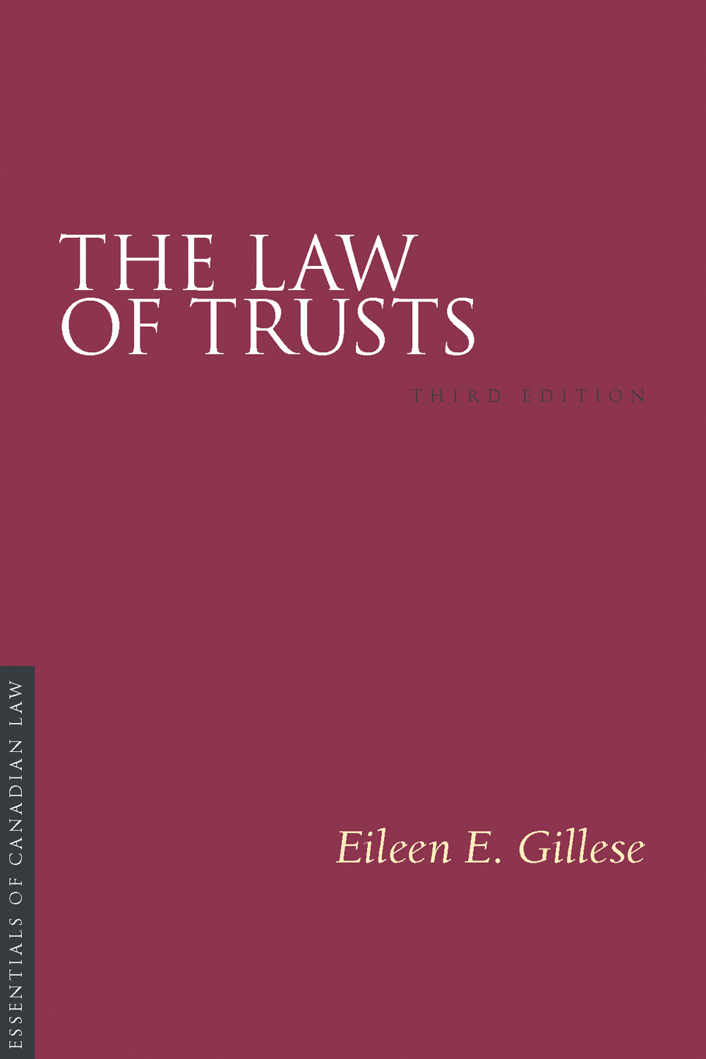 Book cover for Law of Trusts by Eileen Gillese. As a book in the Essentials of Canadian Law series, the cover is a solid burgundy colour with a simple type treatment in capital serif letters in white.