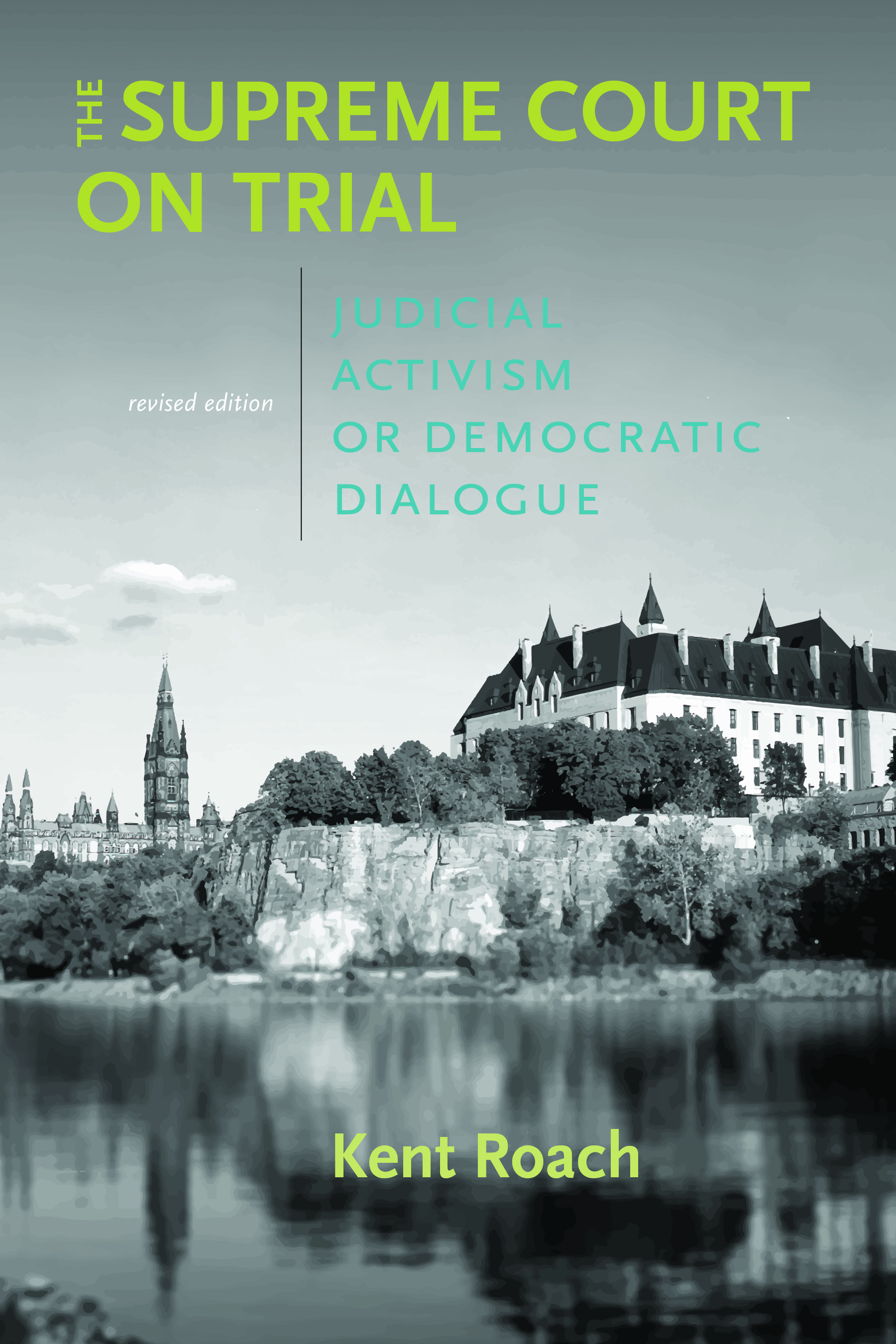 Book cover for Supreme Court on Trial by Kent Roach, showing the Supreme Court of Canada building and Parliament building and their reflections in the water.