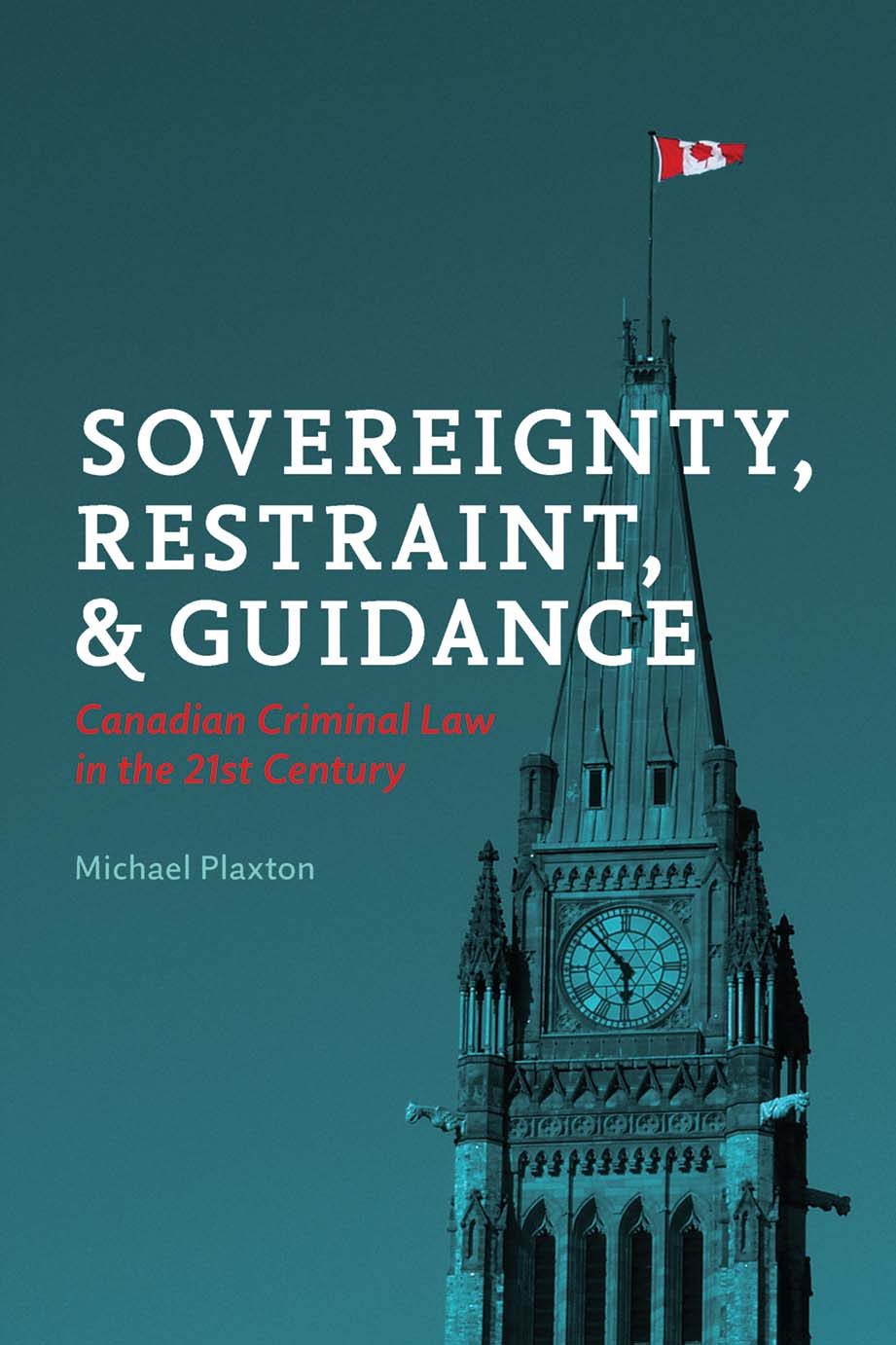 Book cover for Sovereignty, Restraint, and Guidance by Michael Plaxton, showing Canada's Parliament building tinted in dark blue and the Canadian flag in white and red.
