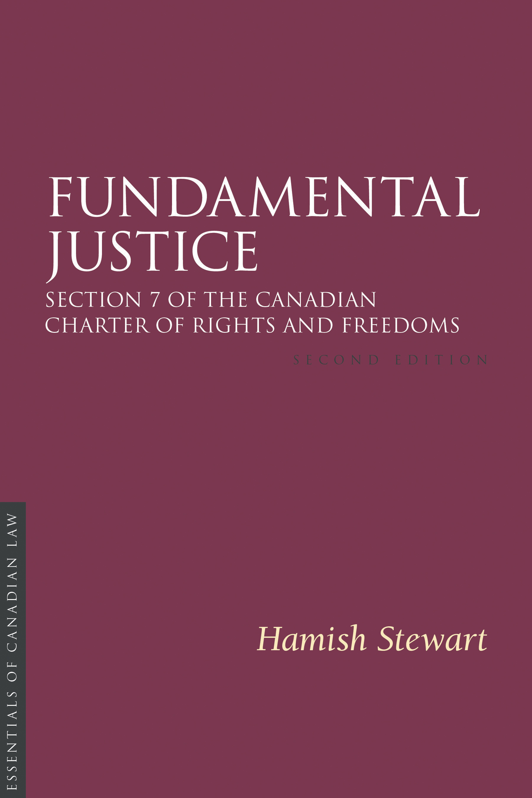 Book cover for Fundamental Justice by Hamish Stewart. As a book in the Essentials of Canadian Law series, the cover is a solid burgundy colour with a simple type treatment in capital serif letters in white.