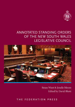 Book cover for Annotated Standing Orders of the New South Walves Legislative Council by Susan Want, Jenelle Moore and David Blunt. The cover is a maroon background with an image of the council chamber in the centre.