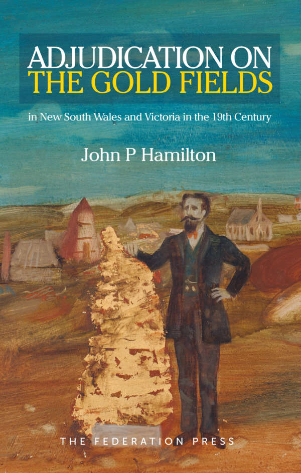 Book cover for Adjudication on the Gold Fields in New South Wales and Victoria in the 19th Century by John P Hamilton. The cover shows a painting of a man standing with a pile of gold, with a small village in the background. He is finely dressed with a broad mustache, tie, vest, jacket and pocketwatch.