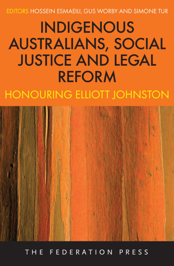 Book cover for Indigenous Australians, Social Justice and Legal Reform: Honouring Elliott Johnston, edited by Hossein Esmaeili, Gus Worby and Simone Tur. The cover shows a detailed wood texture and is predominantly orange and yellow.