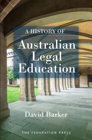 Book cover for History of Australian Legal Education by David Barker. The cover shows domed archways and stone pillars in an old institution, with modern serif type in the foreground.