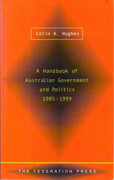 Book cover for A Handbook of Australian Government and Politics, 1985 to 1999, by Colin A Hughes. The background is orange with abstract soft black diamond shapes.