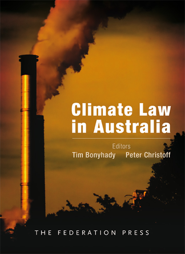 Book cover for Climate Law in Australia, edited by Tim Bonyhady and Peter Christoff. The cover is predominantly brown, gold and black, and features two smoke stacks emitting fumes with trees in the foreground.