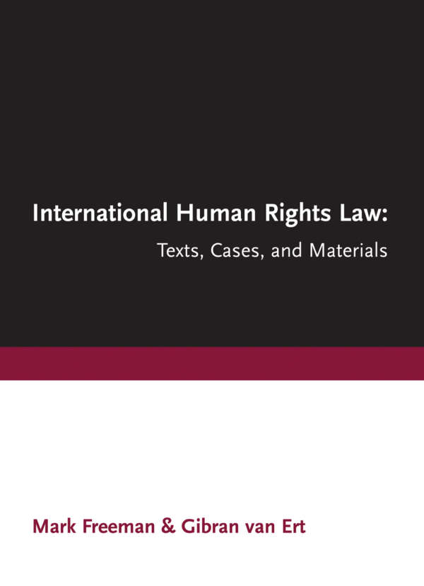 Book cover for International Human Rights Law: Texts, Cases and Materials by Mark Freeman and Gibran van Ert. The text is in a sans serif font in black, white, and burgundy.
