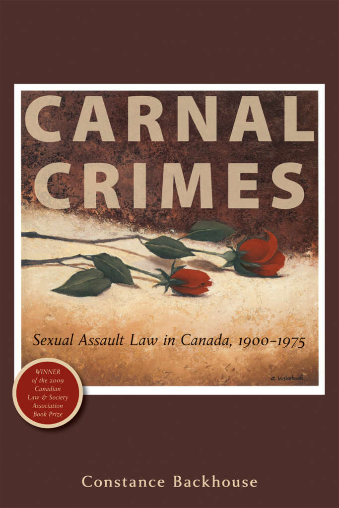 """Book cover for Carnal Crimes by Constance Backhouse. The cover is brown with a painting of two roses strewn on the floor inside a white background. There is a red label indicating """"Winner of the 2009 Canadian Law and Society Association Book Prize""""."""