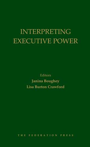 Book cover for Interpreting Executive Power, edited by Janina Boughey and Lisa Burton Crawford. Yellow text on green background.