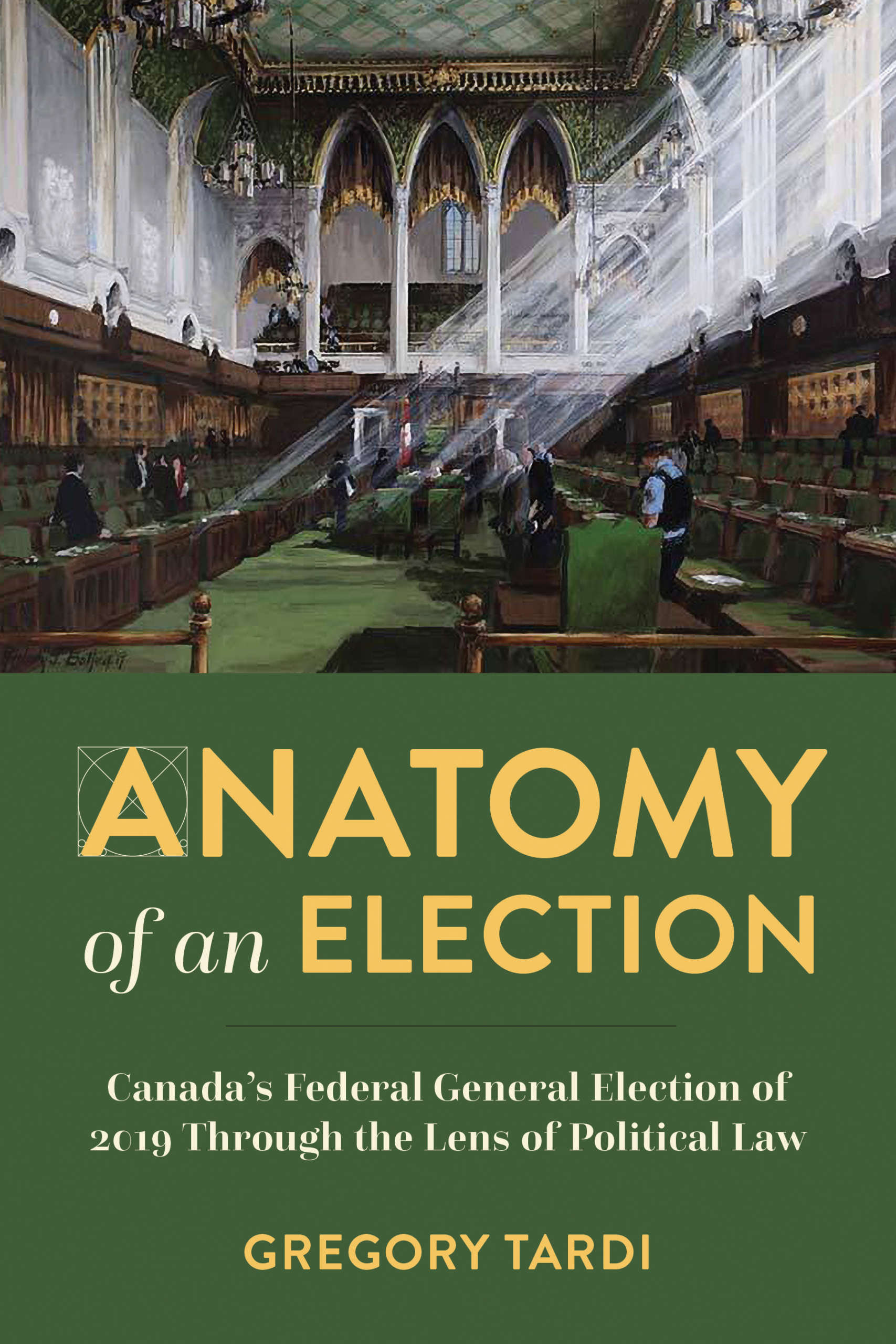 Book cover for Anatomy of an Election by Gregory Tardi. The cover features a painting of the inside of Ottawa's Parliament building, with light streaming inside.