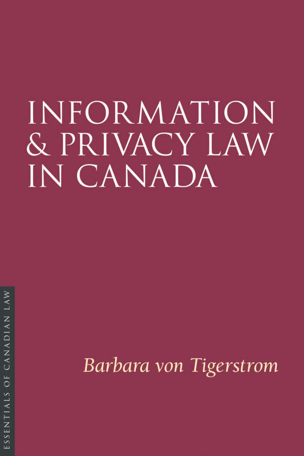 Book cover for Information and Privacy Law in Canada by Barbara von Tigerstrom. As a book in the Essentials of Canadian Law series, the cover is a solid burgundy colour with a simple type treatment in capital serif letters in white.