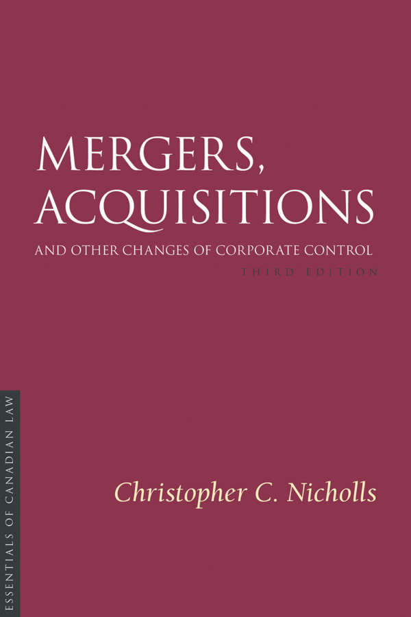 Book cover for Mergers, Acquisitions, and Other Changes of Corporate Control, third edition, by Christopher C. Nicholls. As a book in the Essentials of Canadian Law series, the cover is a solid burgundy colour with a simple type treatment in capital serif letters in white.