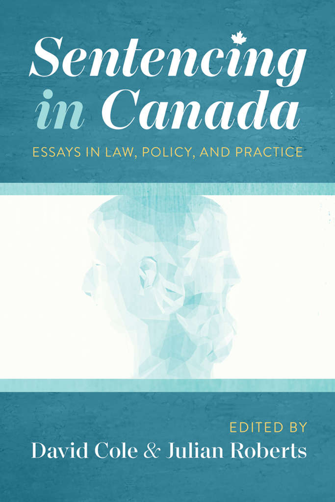 Book cover for Sentencing in Canada: Essays in Law, Policy, and Practice, edited by David Cole and Julian Roberts. The design is modern, with predominantly turquoise colours and warm yellow accents. The main image is a Janus face, representing looking to the past and to the future.