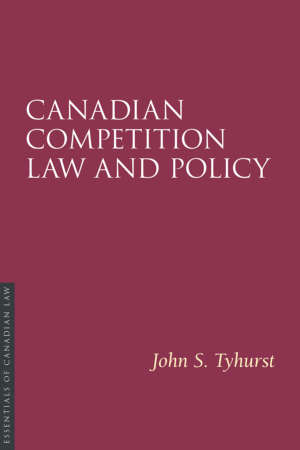 Book cover for Canadian Competition Law and Policy by John S. Tyhurst. As a book in the Essentials of Canadian Law series, the cover is a solid burgundy colour with a simple type treatment in capital serif letters in white.