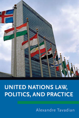 Book cover for United Nations Law, Politics, and Practice by Alexandre Tavadian. The cover shows the United Nations building -- a tall, grey high-rise -- with many national flags on staffs in the foreground.