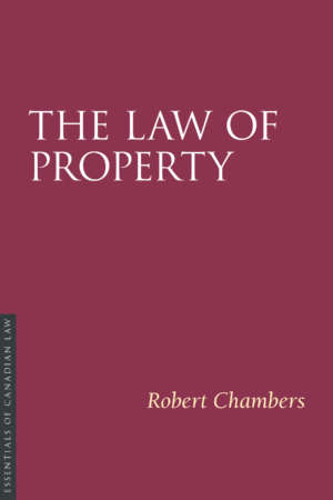 Book cover for the Law of Property, by Robert Chambers. As a book in the Essentials of Canadian Law series, the cover is a solid burgundy colour with a simple type treatment in capital serif letters in white.