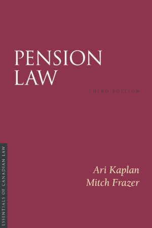 Book cover for Pension Law by Ari Kaplan and Mitch Frazer. As a book in the Essentials of Canadian Law series, the cover is a solid burgundy colour with a simple type treatment in capital serif letters in white.