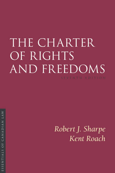 Book cover for Charter of Rights and Freedoms by Robert J Sharpe and Kent Roach. As a book in the Essentials of Canadian Law series, the cover is a solid burgundy colour with a simple type treatment in capital serif letters in white.